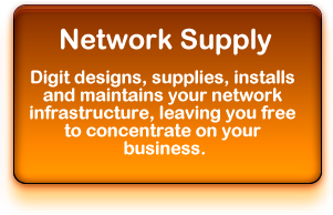 Network Supply: Digit designs, supplies, installs and maintains your infrastructure, leaving you free to concentrate on your business.
